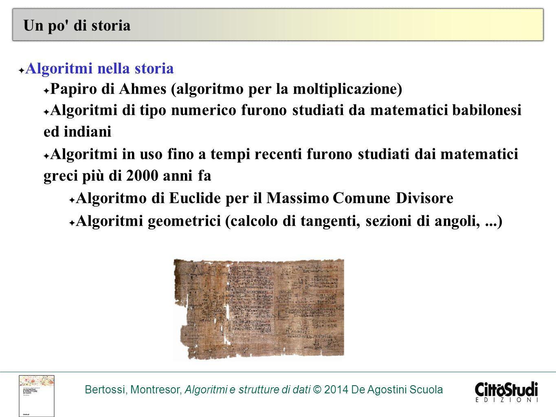 Un po di storia Algoritmi nella storia. Papiro di Ahmes (algoritmo per la moltiplicazione)