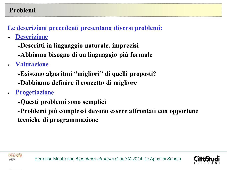 Problemi Le descrizioni precedenti presentano diversi problemi: Descrizione. Descritti in linguaggio naturale, imprecisi.