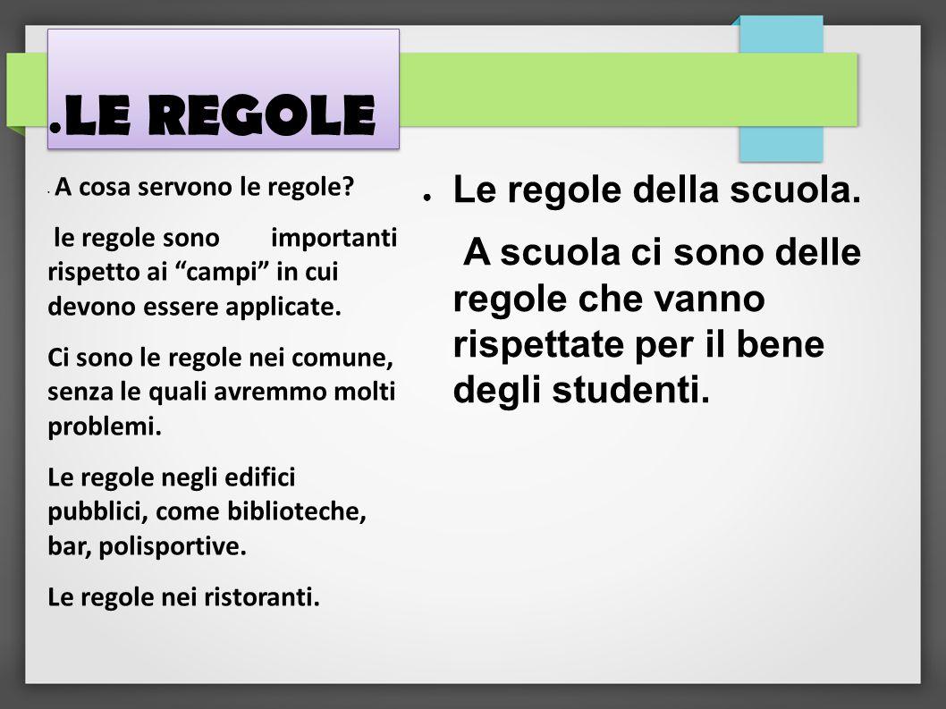 LE REGOLE Le regole della scuola.