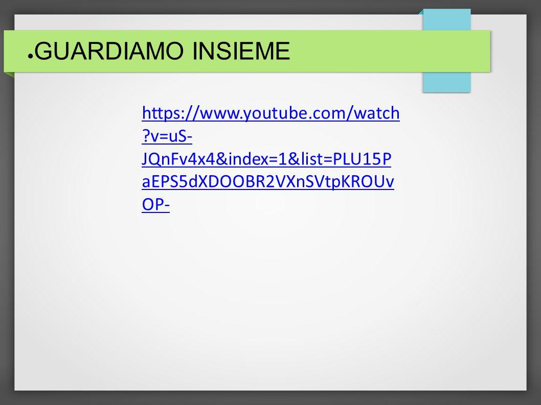 GUARDIAMO INSIEME https://www.youtube.com/watch v=uS-JQnFv4x4&index=1&list=PLU15PaEPS5dXDOOBR2VXnSVtpKROUvOP-