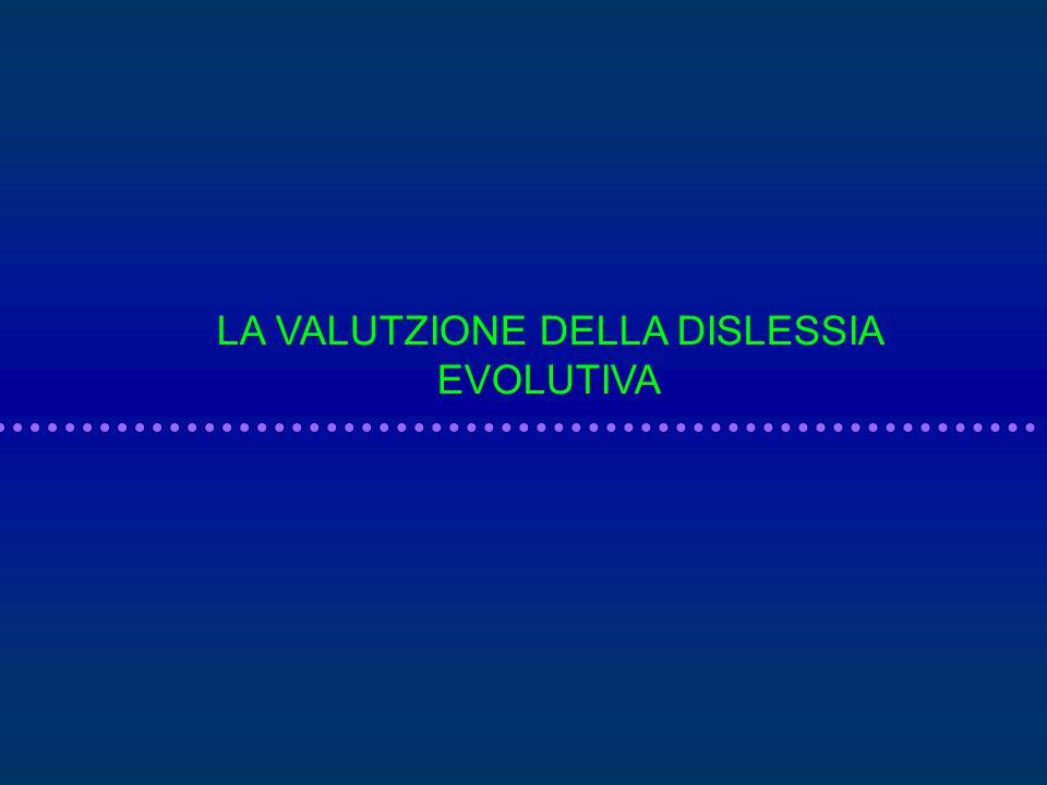 LA VALUTZIONE DELLA DISLESSIA EVOLUTIVA