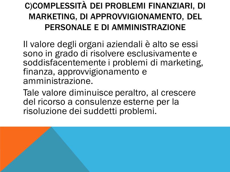 c)Complessità dei problemi finanziari, di marketing, di approvvigionamento, del personale e di amministrazione