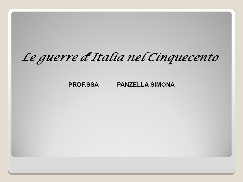 Le guerre d'Italia nel Cinquecento PROF.SSA PANZELLA SIMONA