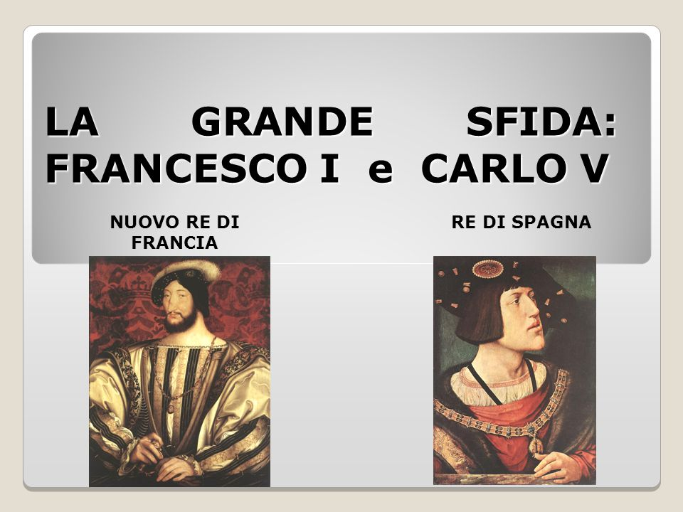 LA GRANDE SFIDA: FRANCESCO I e CARLO V