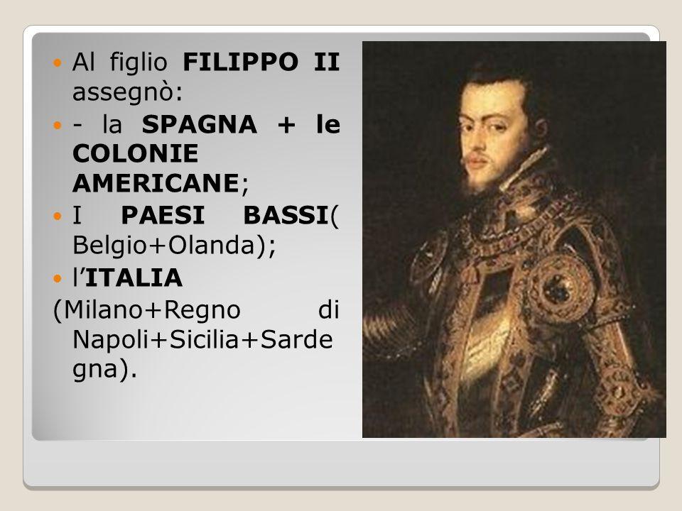 Al figlio FILIPPO II assegnò: