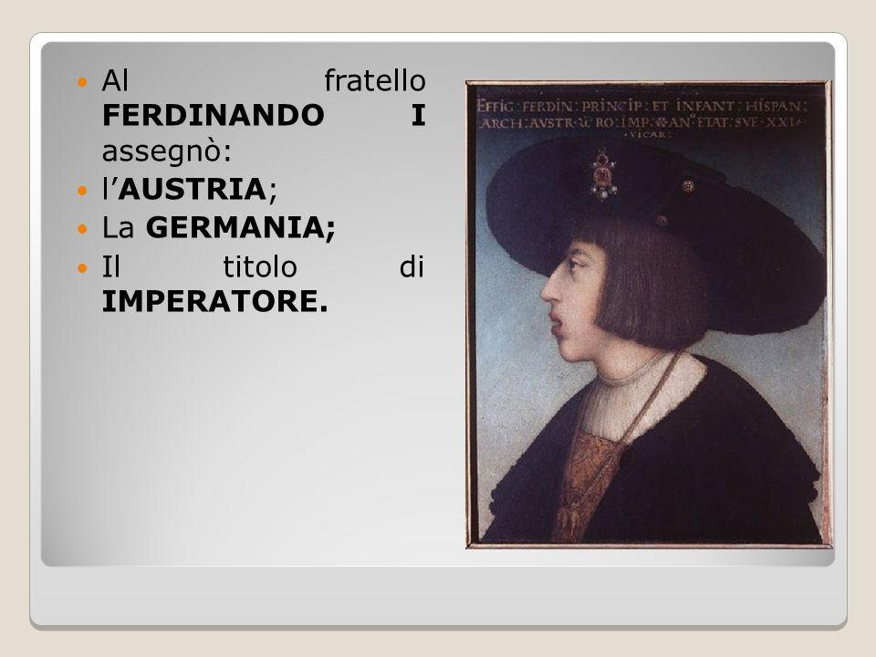 Al fratello FERDINANDO I assegnò: