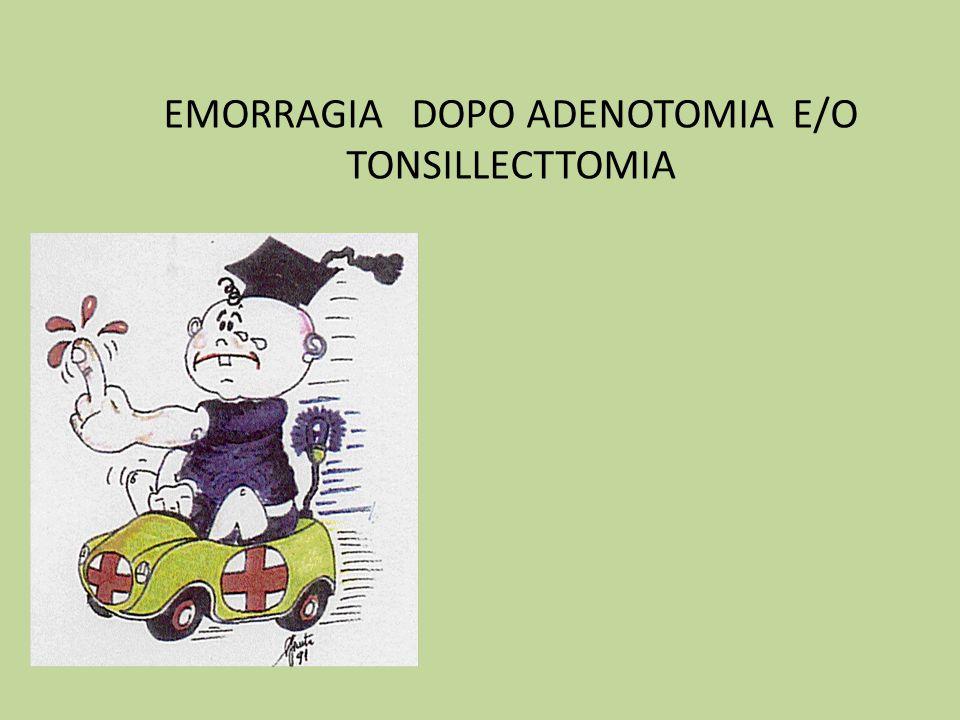 EMORRAGIA DOPO ADENOTOMIA E/O TONSILLECTTOMIA