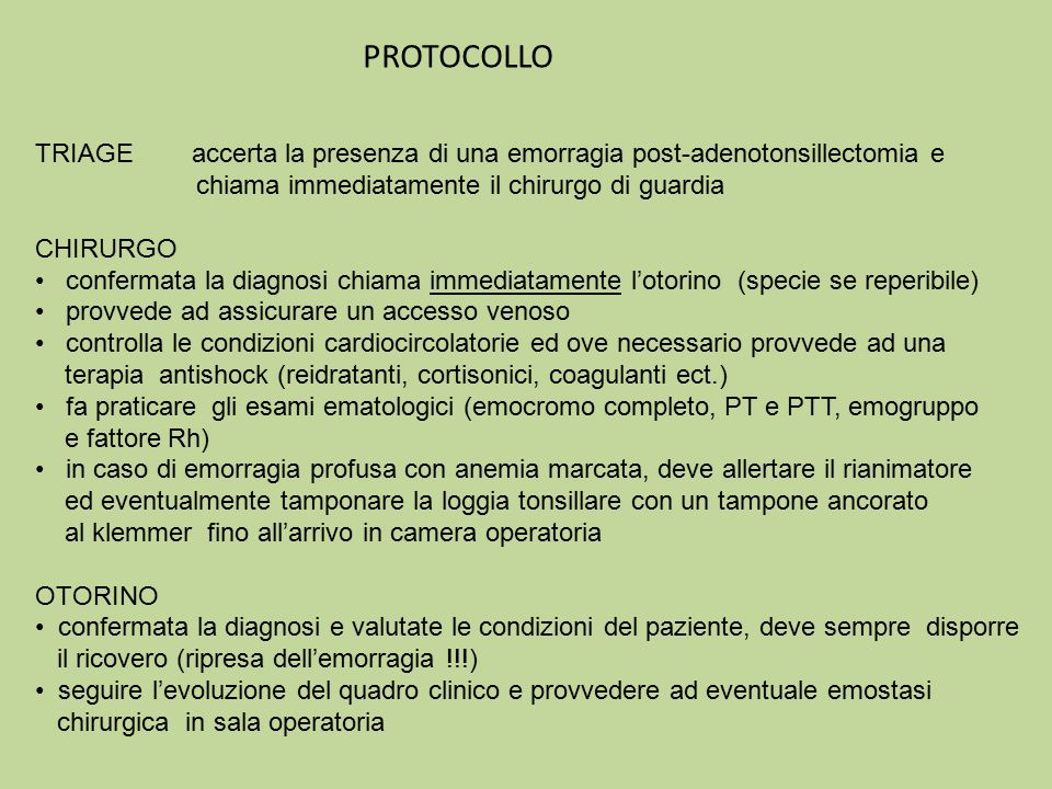PROTOCOLLO TRIAGE accerta la presenza di una emorragia post-adenotonsillectomia e. chiama immediatamente il chirurgo di guardia.