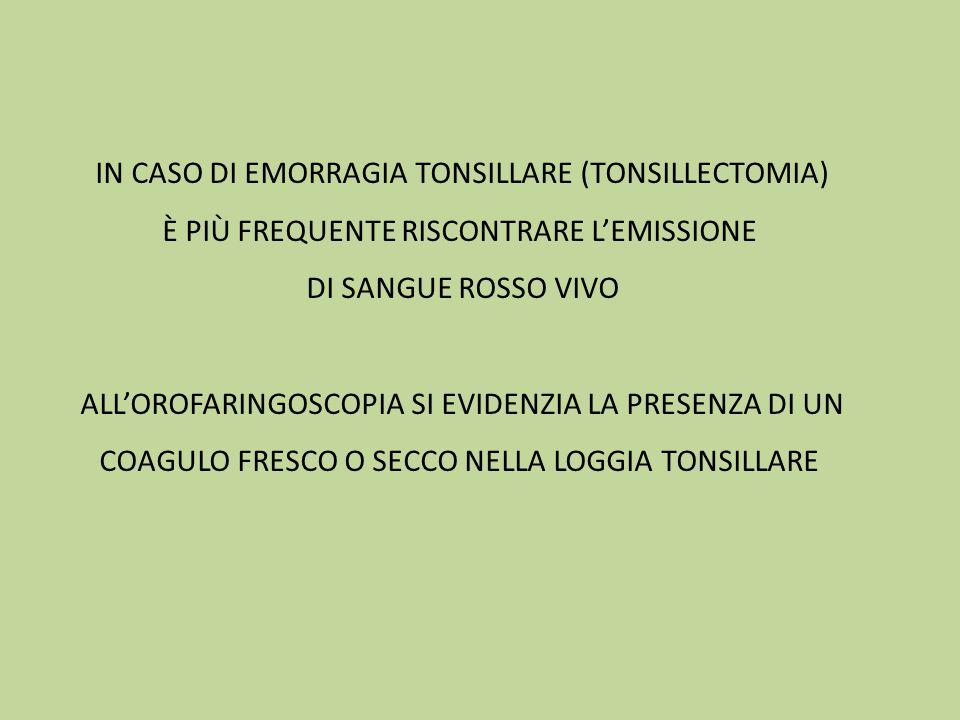 In caso di emorragia tonsillare (TONSILLECTOMIA)