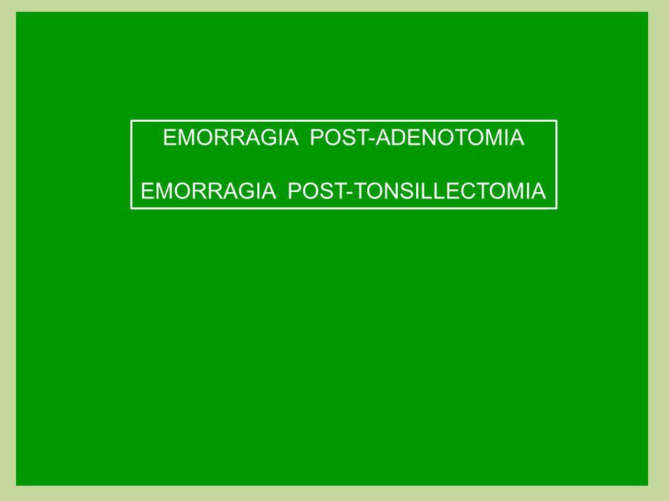 EMORRAGIA POST-ADENOTOMIA EMORRAGIA POST-TONSILLECTOMIA