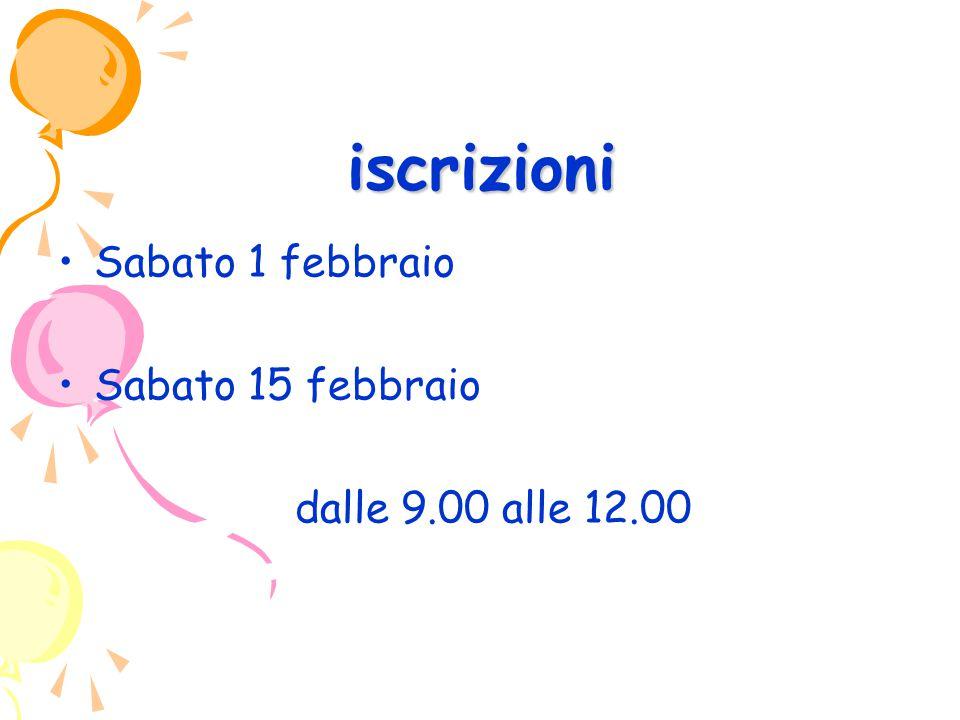 iscrizioni Sabato 1 febbraio Sabato 15 febbraio dalle 9.00 alle 12.00