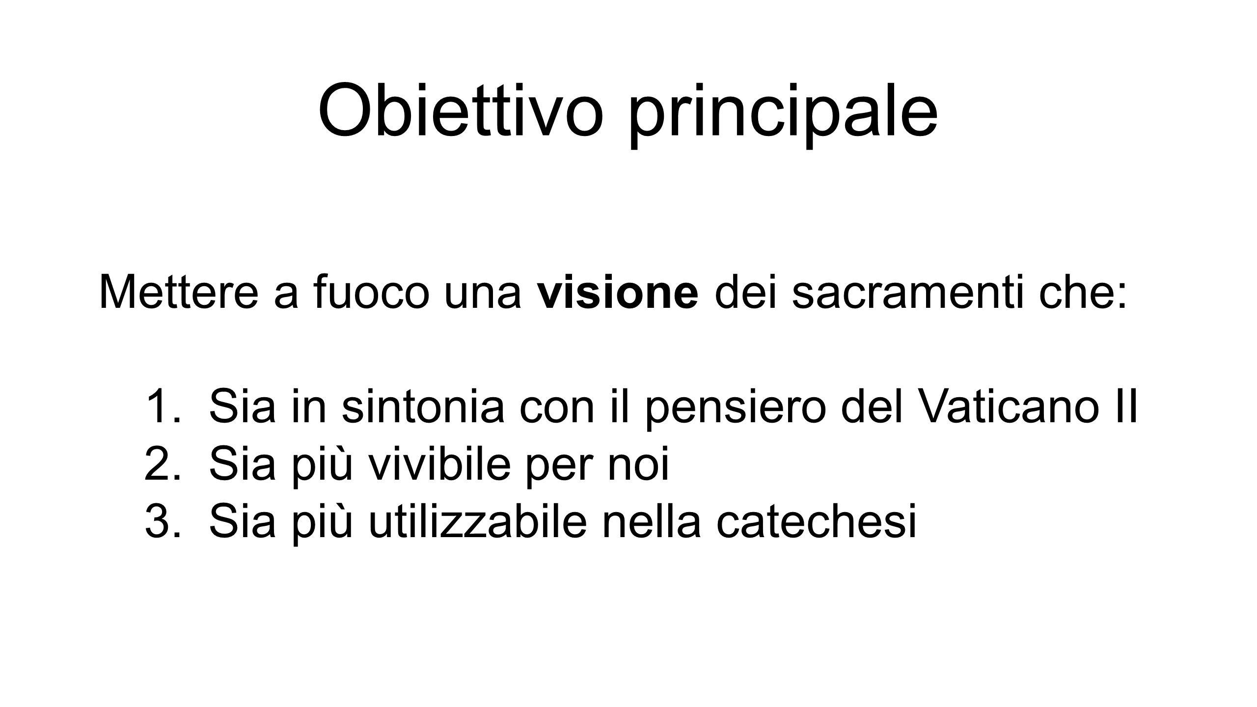 Obiettivo principale Mettere a fuoco una visione dei sacramenti che: