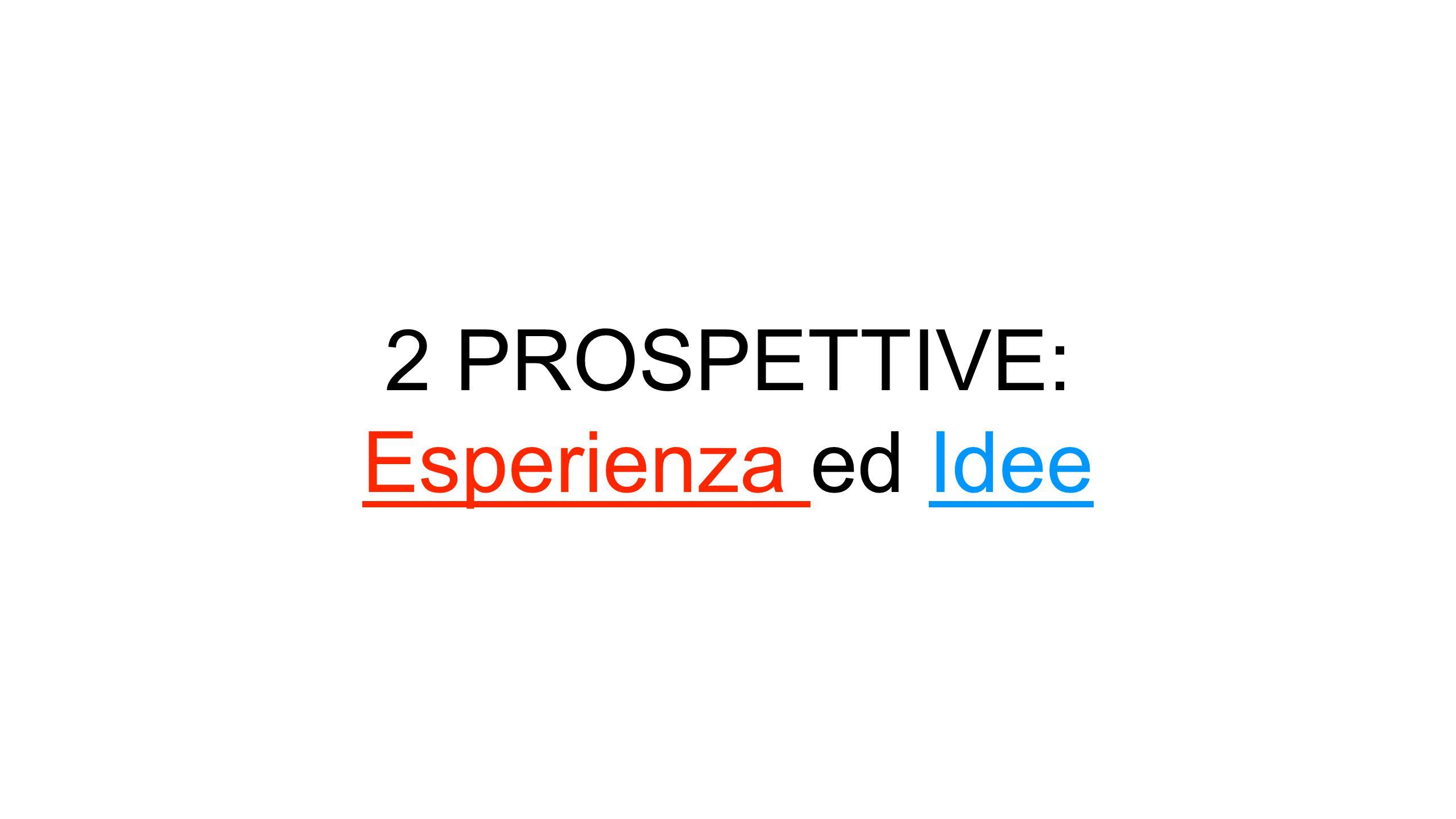 2 PROSPETTIVE: Esperienza ed Idee