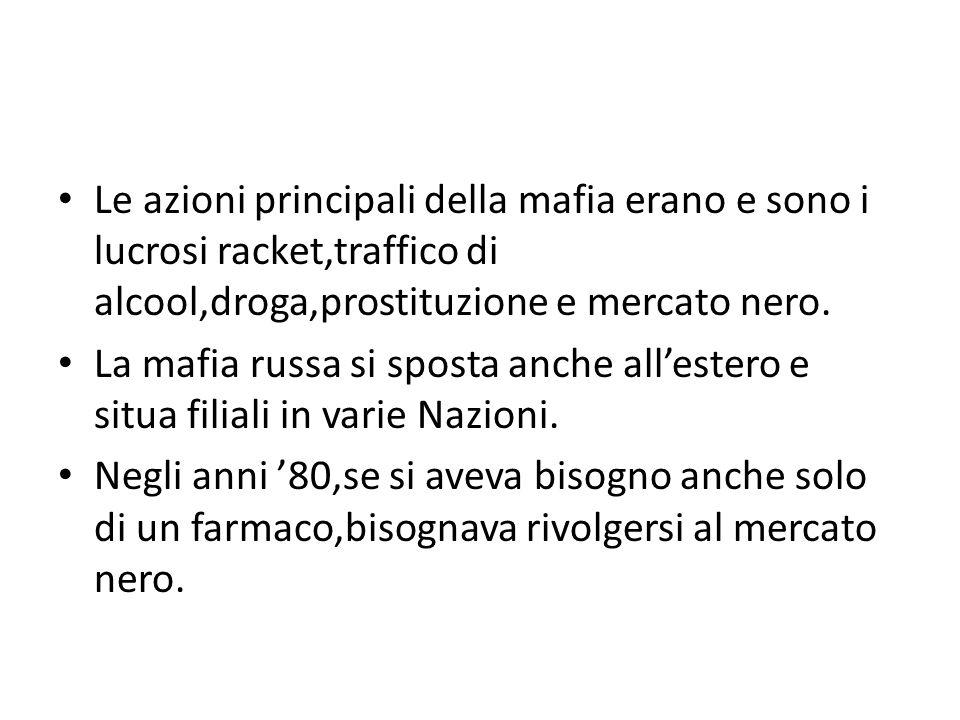 Le azioni principali della mafia erano e sono i lucrosi racket,traffico di alcool,droga,prostituzione e mercato nero.