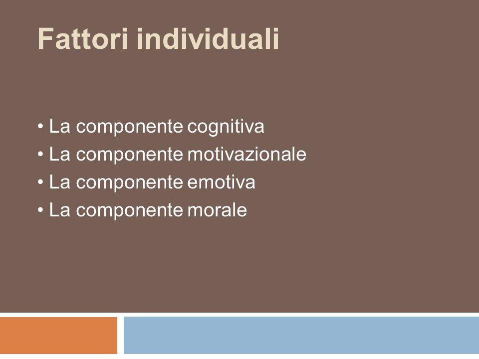 Fattori individuali • La componente cognitiva