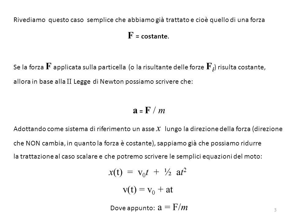 F = costante. a = F / m x(t) = v0t + ½ at2 v(t) = v0 + at