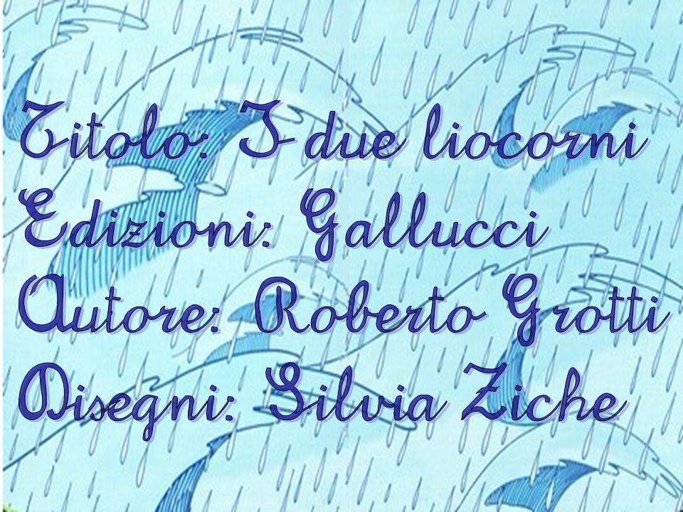 Titolo: I due liocorni Edizioni: Gallucci Autore: Roberto Grotti Disegni: Silvia Ziche