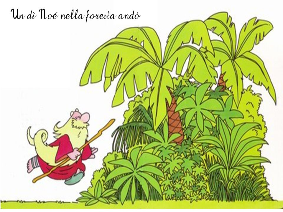 Un dì Noé nella foresta andò