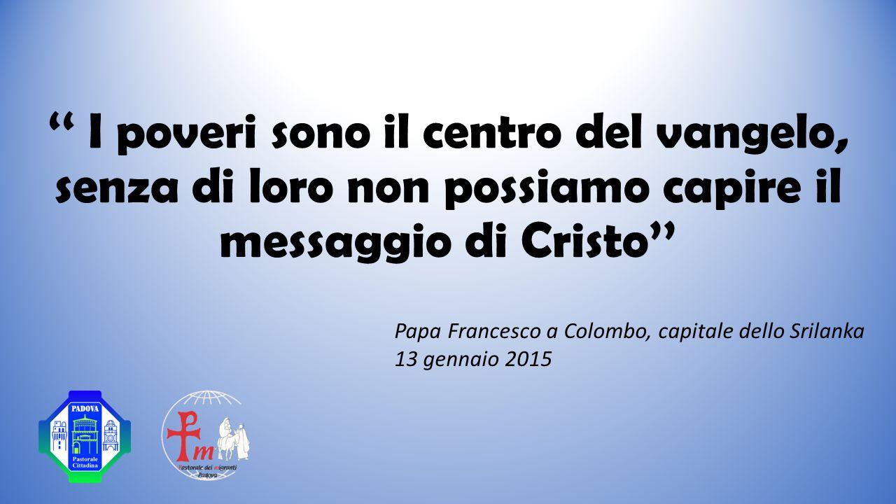 '' I poveri sono il centro del vangelo, senza di loro non possiamo capire il messaggio di Cristo''