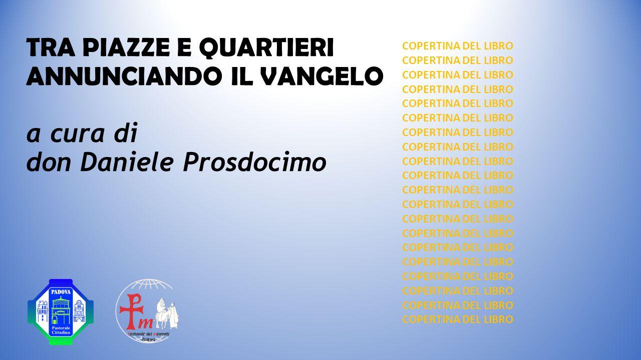 TRA PIAZZE E QUARTIERI ANNUNCIANDO IL VANGELO a cura di don Daniele Prosdocimo