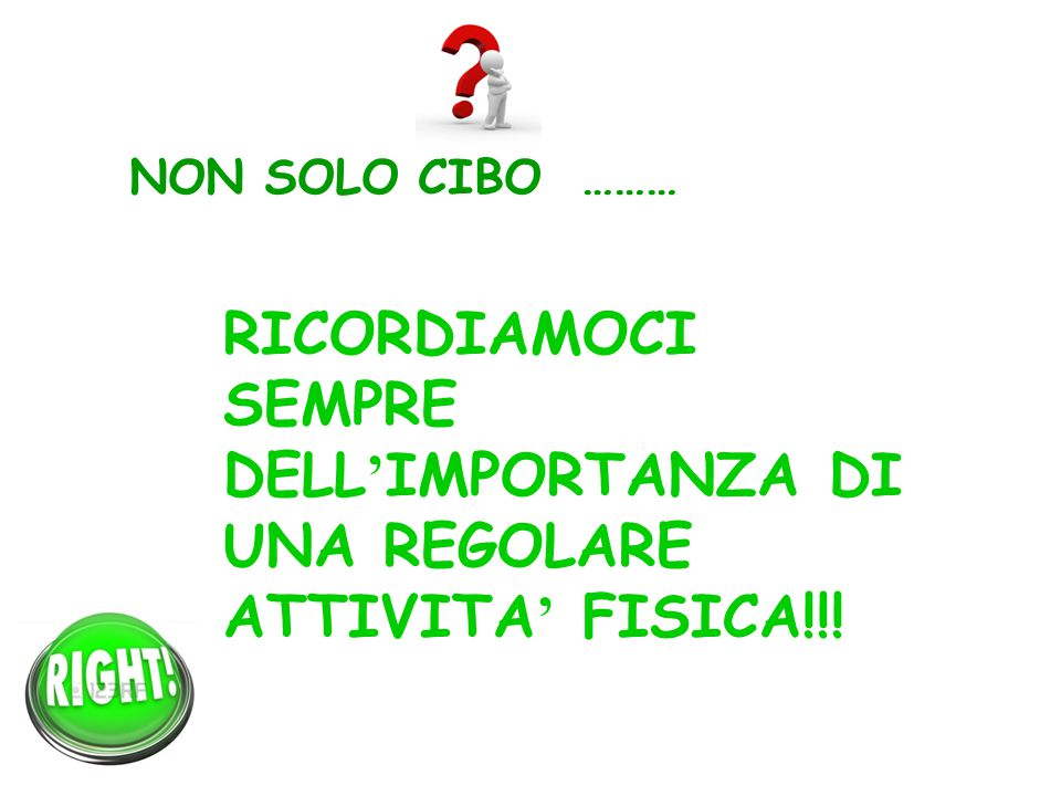 NON SOLO CIBO ……… RICORDIAMOCI SEMPRE DELL'IMPORTANZA DI UNA REGOLARE ATTIVITA' FISICA!!!