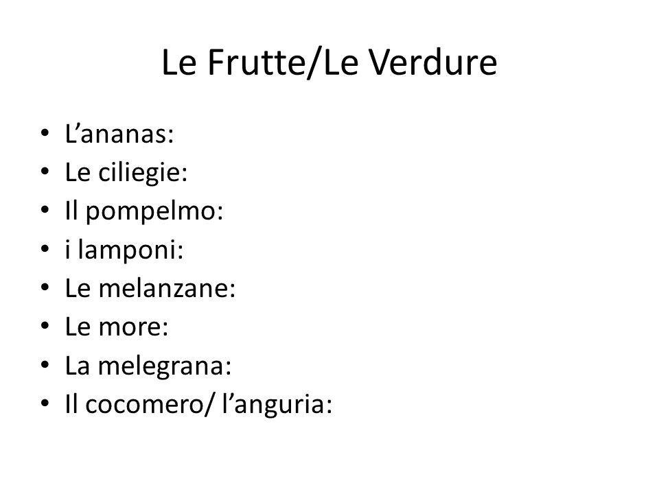 Le Frutte/Le Verdure L'ananas: Le ciliegie: Il pompelmo: i lamponi: