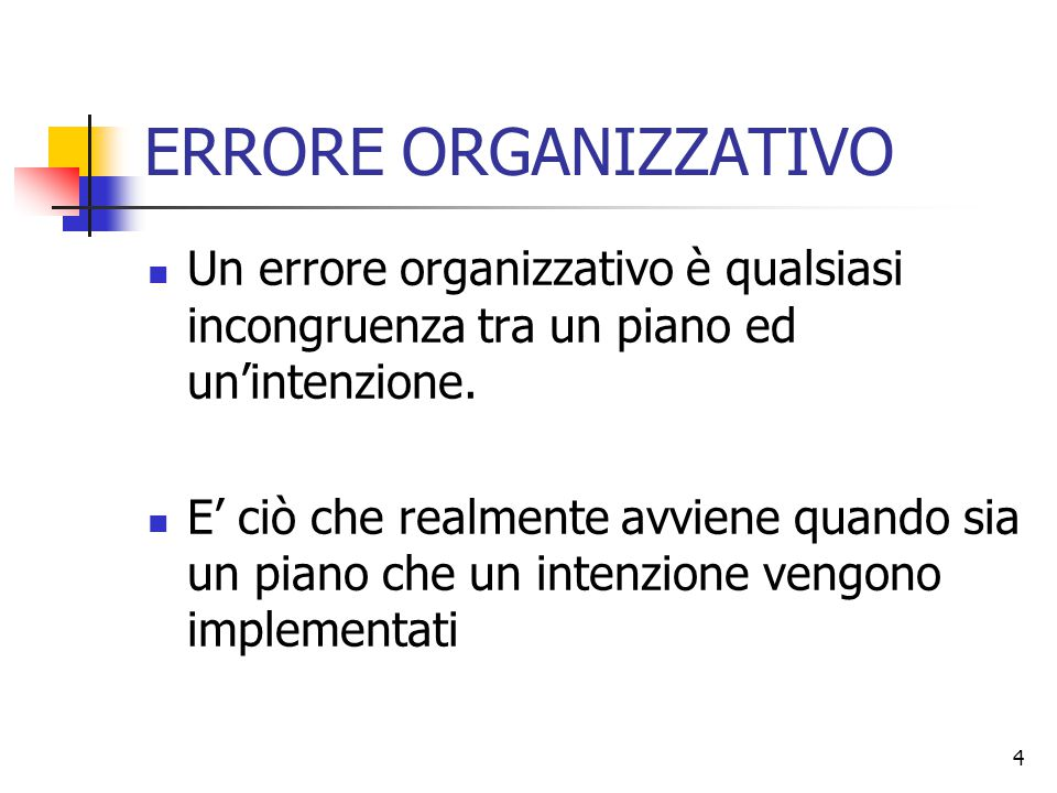 ERRORE ORGANIZZATIVO Un errore organizzativo è qualsiasi incongruenza tra un piano ed un'intenzione.