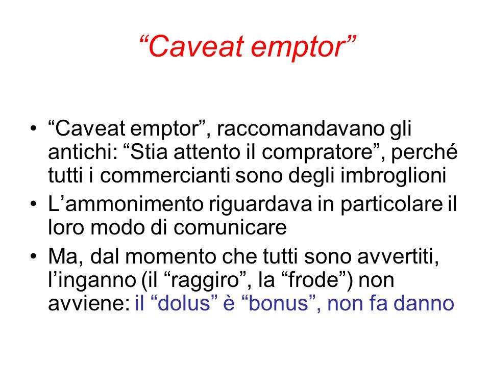 Caveat emptor Caveat emptor , raccomandavano gli antichi: Stia attento il compratore , perché tutti i commercianti sono degli imbroglioni.