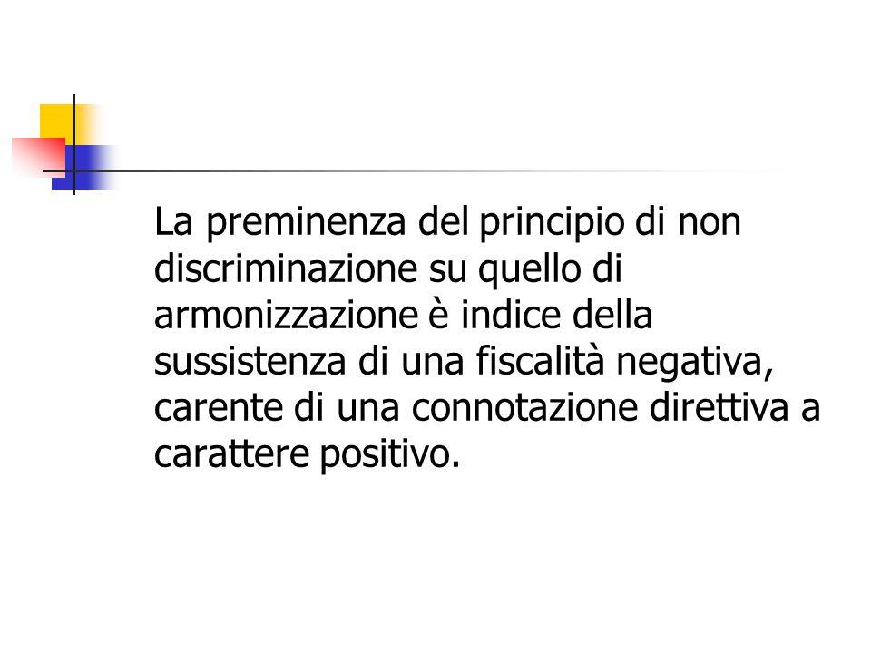 La preminenza del principio di non discriminazione su quello di armonizzazione è indice della sussistenza di una fiscalità negativa, carente di una connotazione direttiva a carattere positivo.
