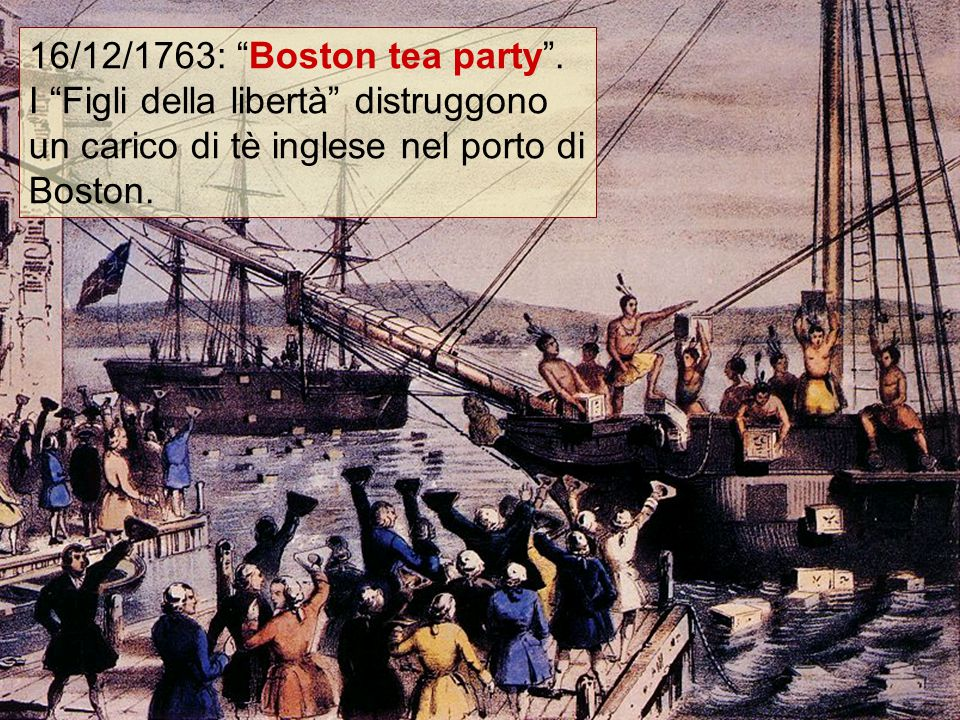 16/12/1763: Boston tea party .