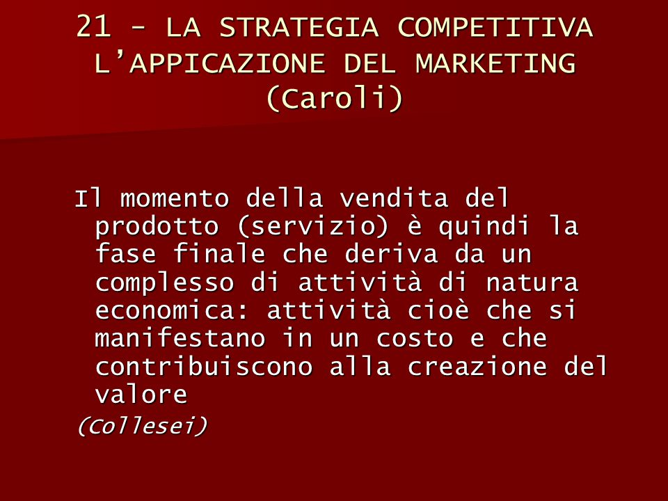21 - LA STRATEGIA COMPETITIVA L'APPICAZIONE DEL MARKETING (Caroli)