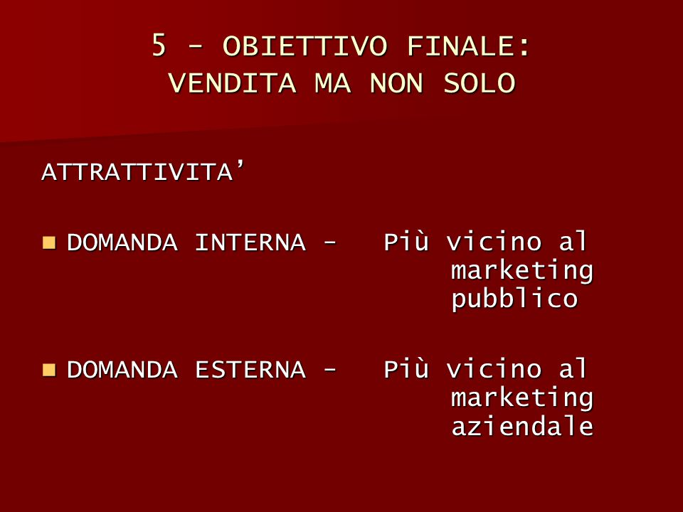 5 - OBIETTIVO FINALE: VENDITA MA NON SOLO