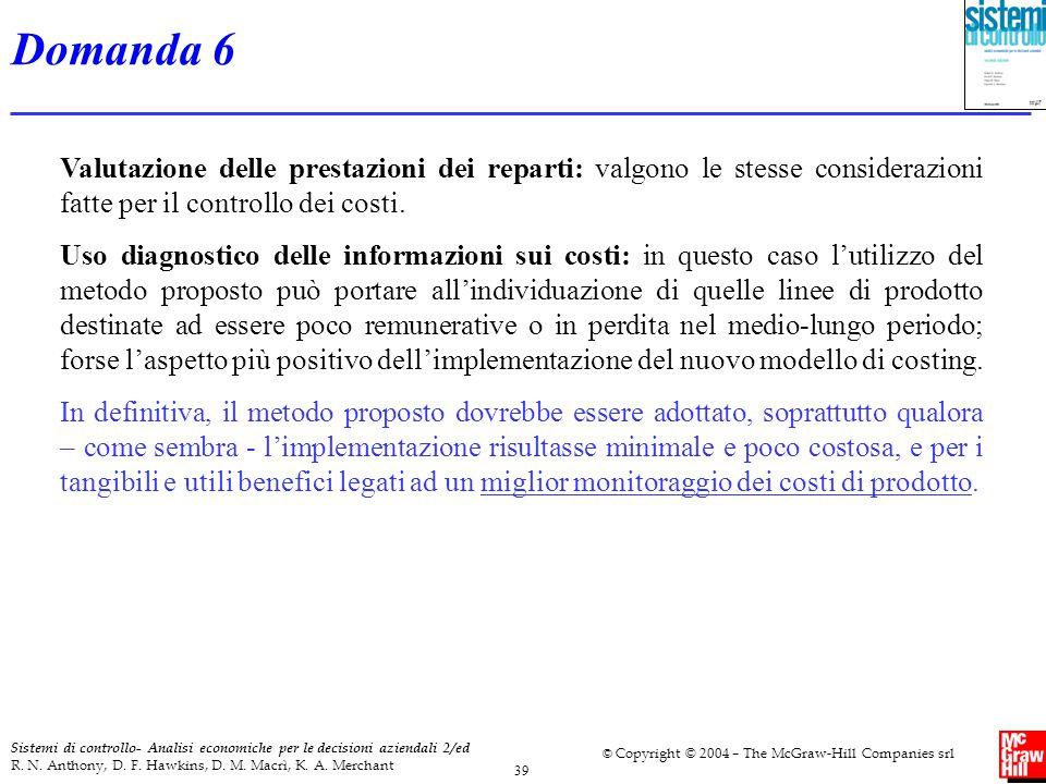 Domanda 6 Valutazione delle prestazioni dei reparti: valgono le stesse considerazioni fatte per il controllo dei costi.