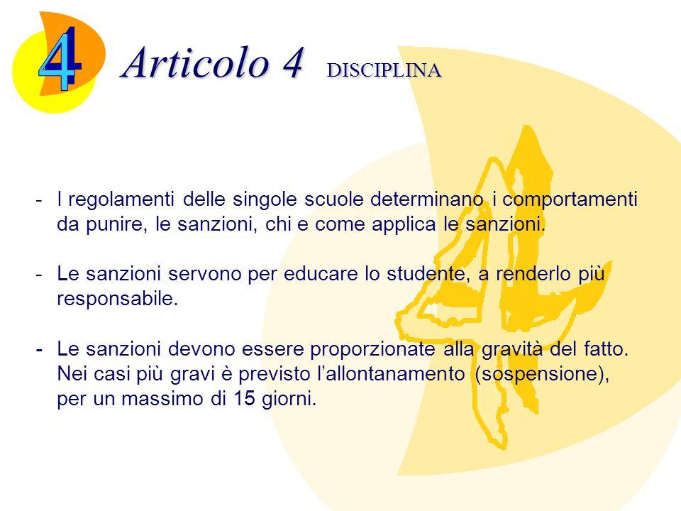 Articolo 4 DISCIPLINA 4. - I regolamenti delle singole scuole determinano i comportamenti da punire, le sanzioni, chi e come applica le sanzioni.