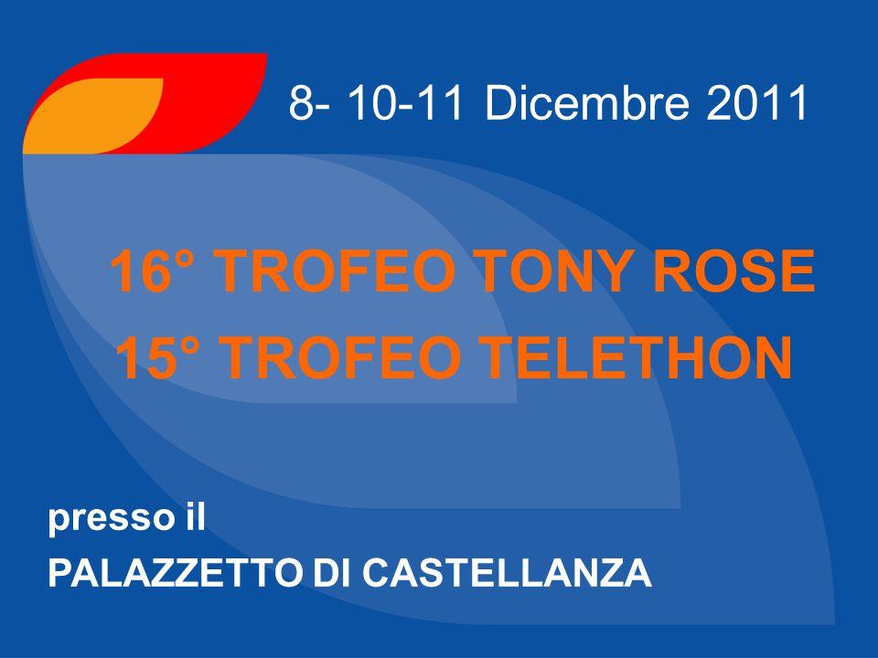 16° TROFEO TONY ROSE 15° TROFEO TELETHON