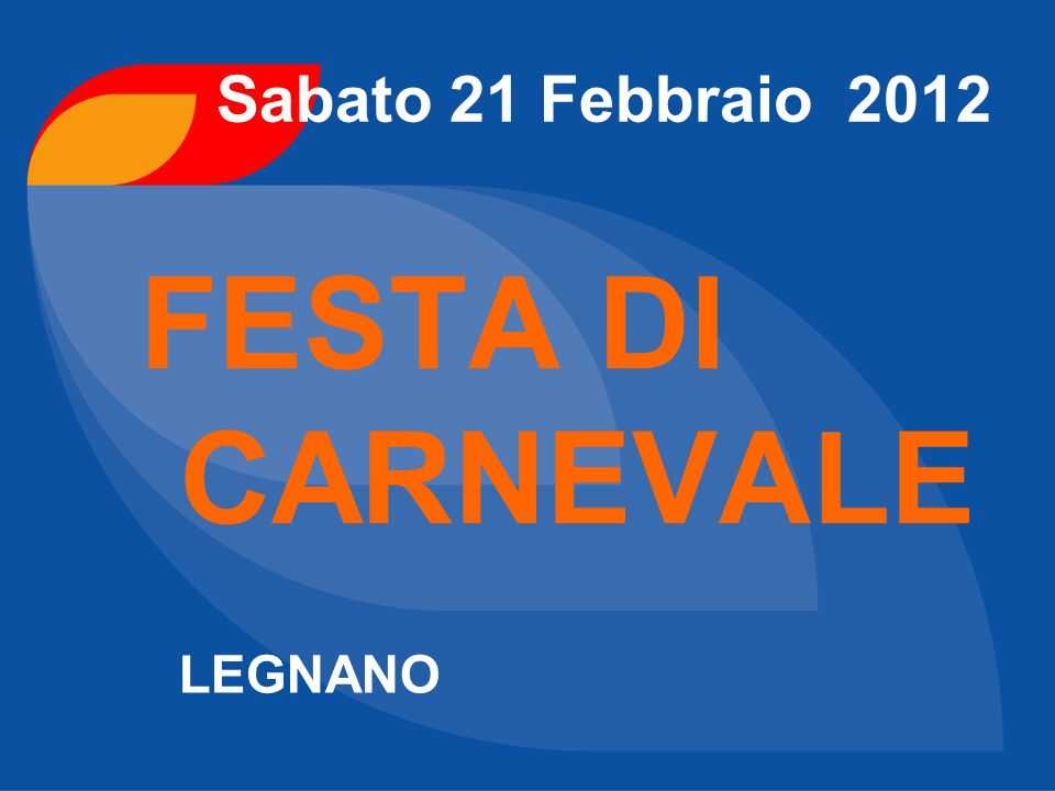 Sabato 21 Febbraio 2012 FESTA DI CARNEVALE LEGNANO