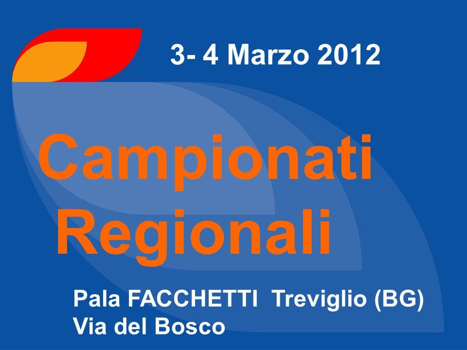 Campionati Regionali 3- 4 Marzo 2012 Pala FACCHETTI Treviglio (BG)