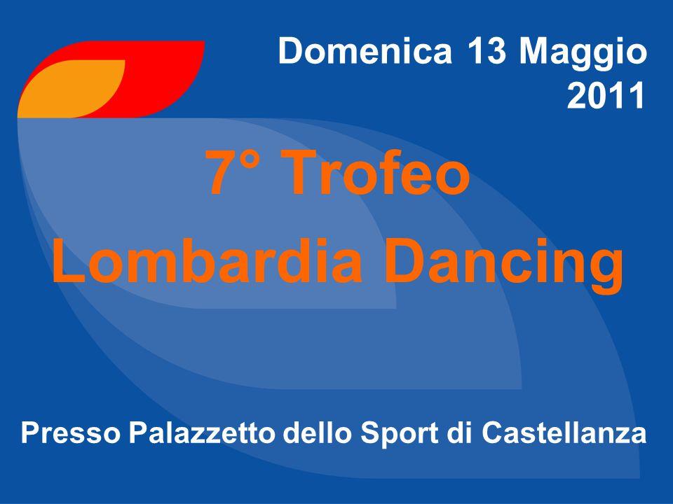 7° Trofeo Lombardia Dancing Domenica 13 Maggio 2011