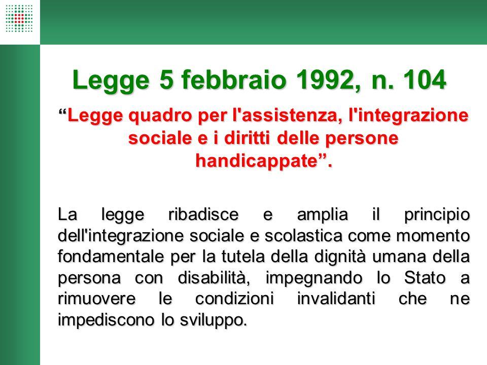 Legge 5 febbraio 1992, n. 104 Legge quadro per l assistenza, l integrazione sociale e i diritti delle persone handicappate .