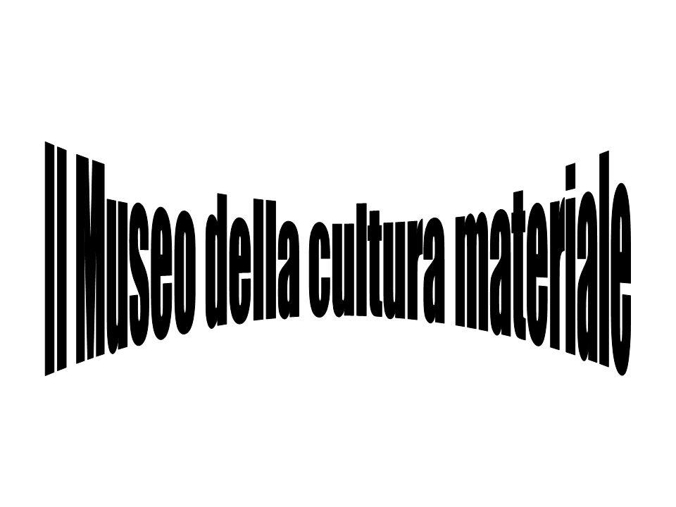 Il Museo della cultura materiale