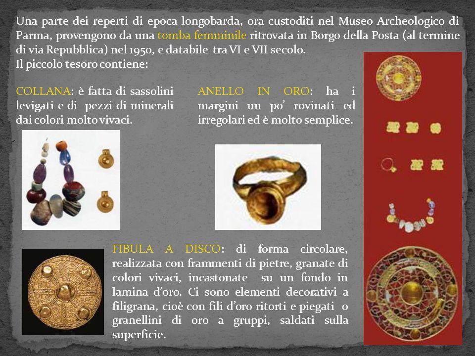 Una parte dei reperti di epoca longobarda, ora custoditi nel Museo Archeologico di Parma, provengono da una tomba femminile ritrovata in Borgo della Posta (al termine di via Repubblica) nel 1950, e databile tra VI e VII secolo.