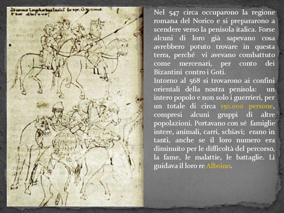 Nel 547 circa occuparono la regione romana del Norico e si prepararono a scendere verso la penisola italica. Forse alcuni di loro già sapevano cosa avrebbero potuto trovare in questa terra, perché vi avevano combattuto come mercenari, per conto dei Bizantini contro i Goti.