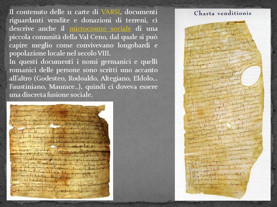 Il contenuto delle 11 carte di VARSI, documenti riguardanti vendite e donazioni di terreni, ci descrive anche il microcosmo sociale di una piccola comunità della Val Ceno, dal quale si può capire meglio come convivevano longobardi e popolazione locale nel secolo VIII.