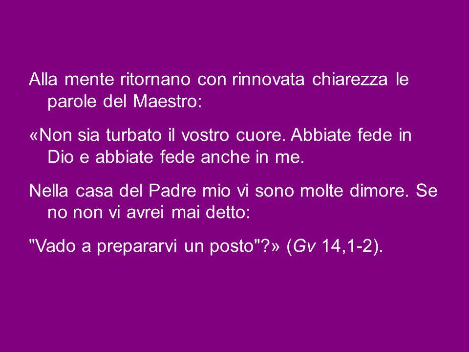 Alla mente ritornano con rinnovata chiarezza le parole del Maestro: «Non sia turbato il vostro cuore.