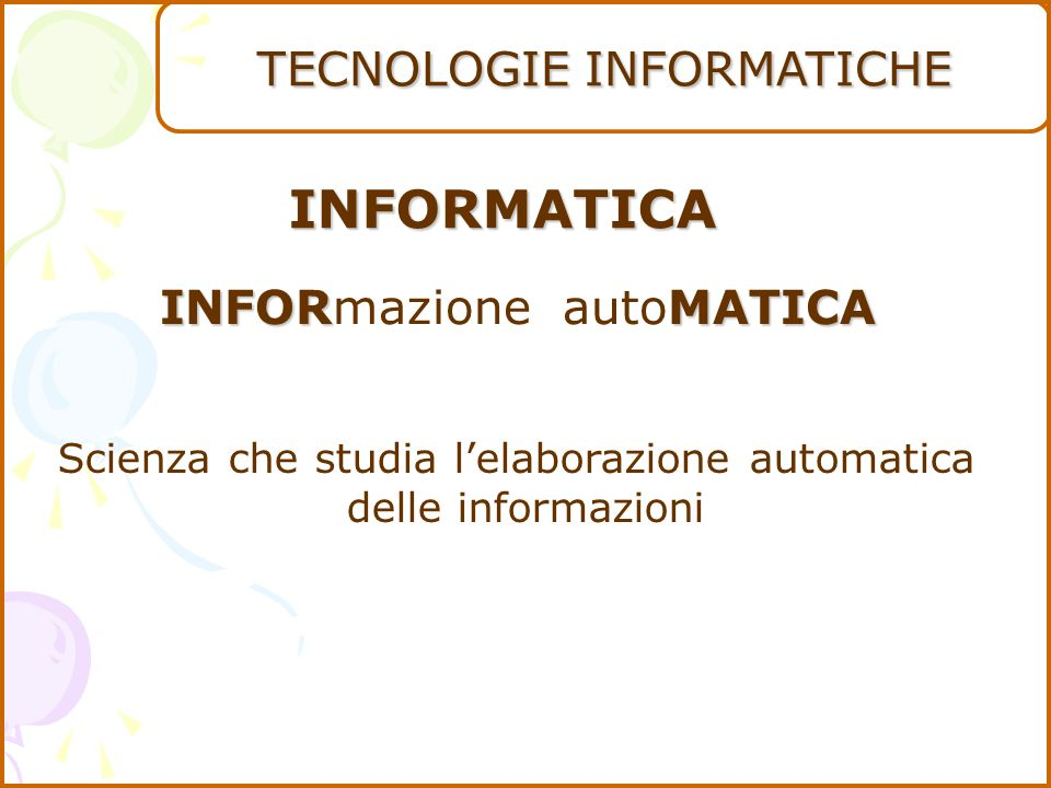 INFORMATICA TECNOLOGIE INFORMATICHE INFORmazione autoMATICA