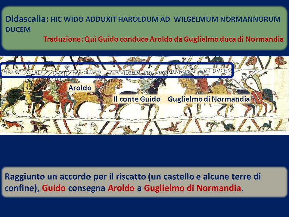 Didascalia: HIC WIDO ADDUXIT HAROLDUM AD WILGELMUM NORMANNORUM DUCEM