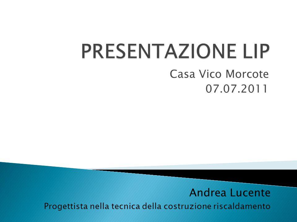 PRESENTAZIONE LIP Casa Vico Morcote 07.07.2011 Andrea Lucente