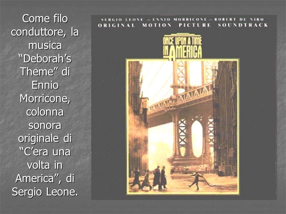 Come filo conduttore, la musica Deborah's Theme di Ennio Morricone, colonna sonora originale di C'era una volta in America , di Sergio Leone.