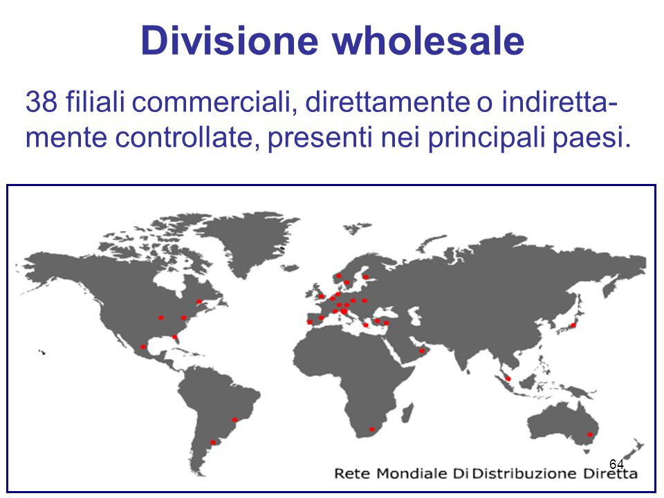 Divisione wholesale 38 filiali commerciali, direttamente o indiretta-