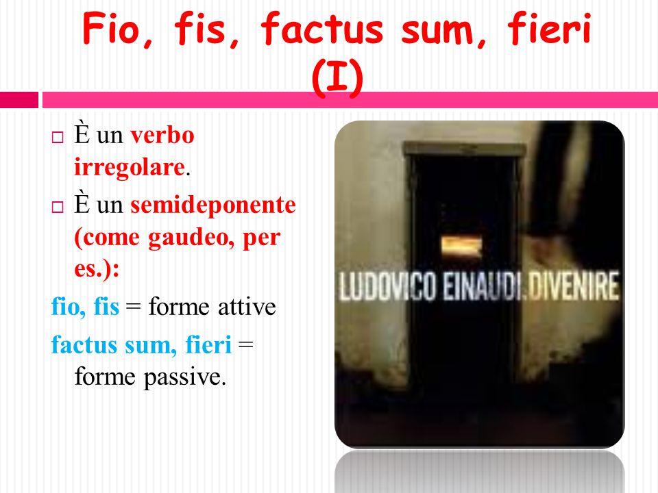 Fio, fis, factus sum, fieri (I)